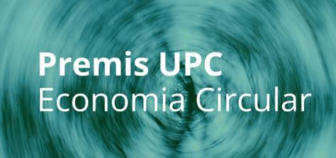 Premis UPC - Economia Circular. Coneix qui els ha guanyat!